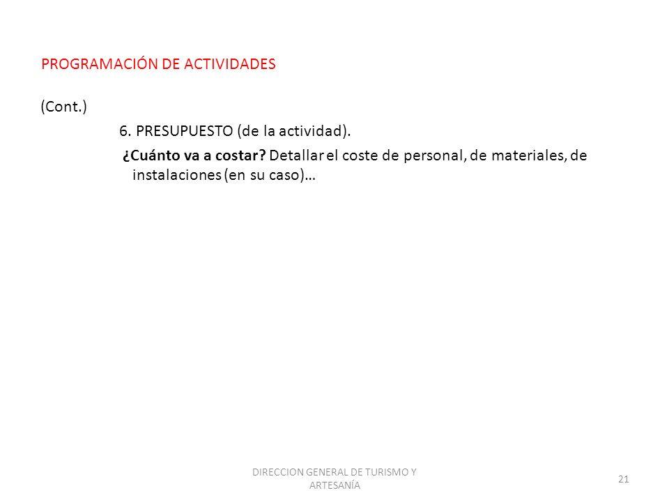 DIRECCION GENERAL DE TURISMO Y ARTESANÍA 21 (Cont.) 6. PRESUPUESTO (de la actividad). ¿Cuánto va a costar? Detallar el coste de personal, de materiale