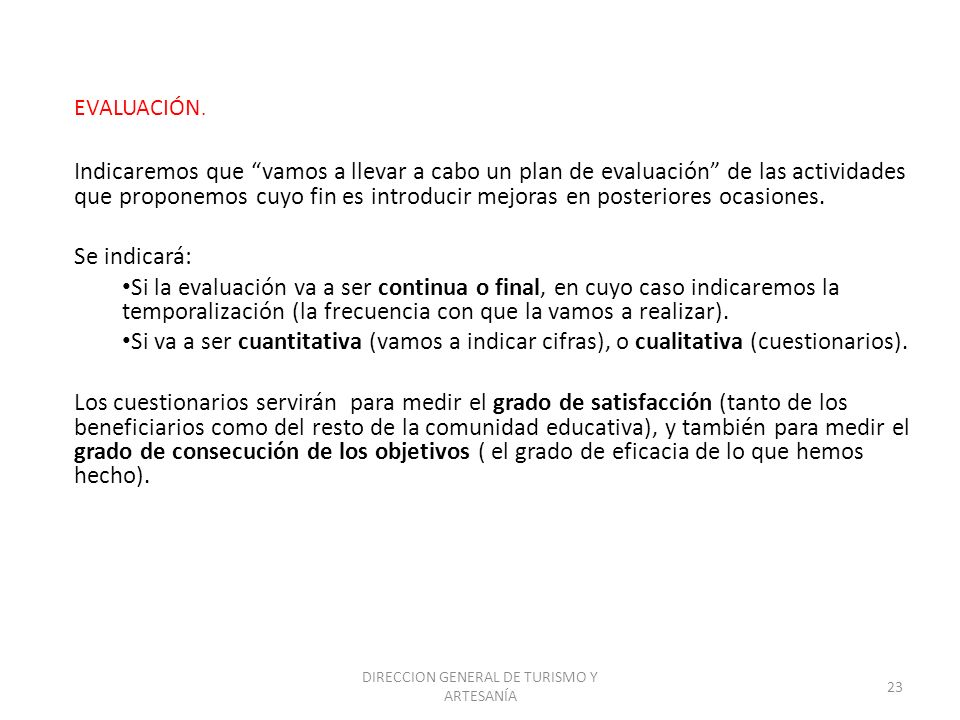 DIRECCION GENERAL DE TURISMO Y ARTESANÍA 23 Indicaremos que vamos a llevar a cabo un plan de evaluación de las actividades que proponemos cuyo fin es