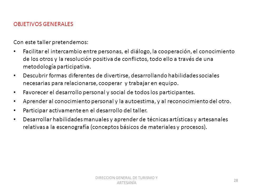 DIRECCION GENERAL DE TURISMO Y ARTESANÍA 28 OBJETIVOS GENERALES Con este taller pretendemos: Facilitar el intercambio entre personas, el diálogo, la c