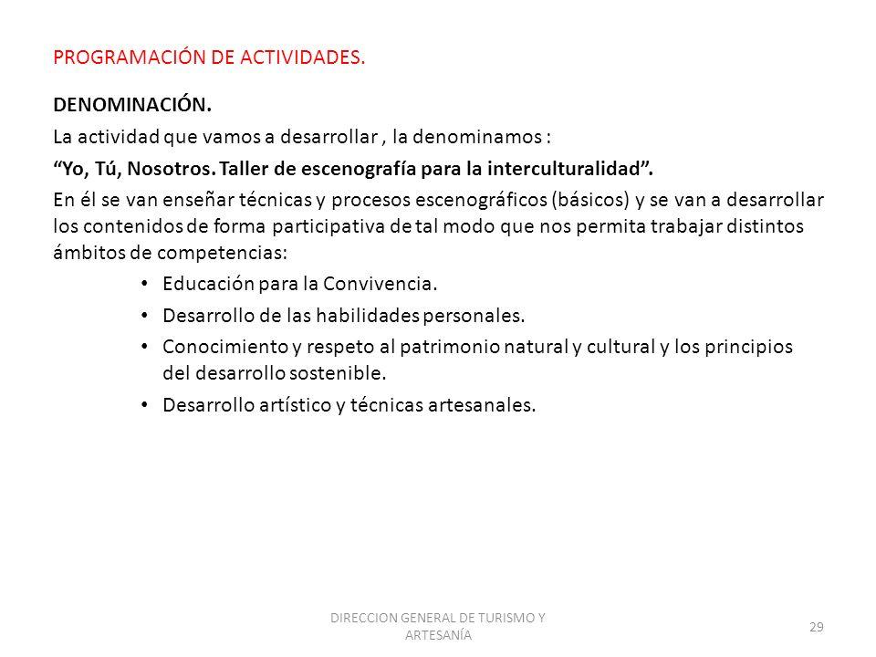 DIRECCION GENERAL DE TURISMO Y ARTESANÍA 29 PROGRAMACIÓN DE ACTIVIDADES. DENOMINACIÓN. La actividad que vamos a desarrollar, la denominamos : Yo, Tú,