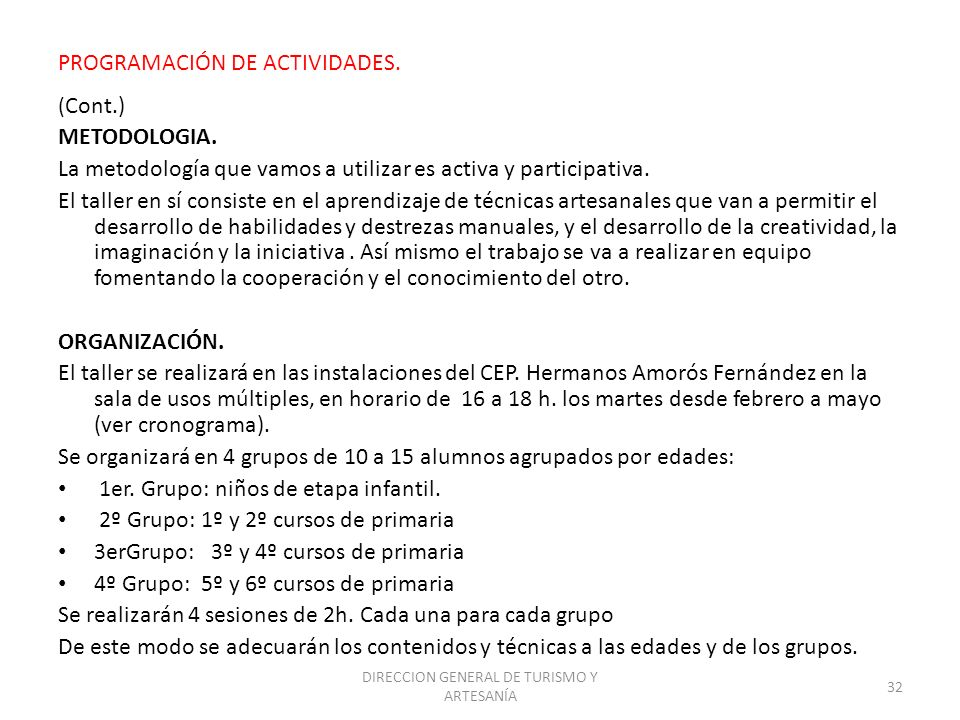 DIRECCION GENERAL DE TURISMO Y ARTESANÍA 32 PROGRAMACIÓN DE ACTIVIDADES. ( Cont.) METODOLOGIA. La metodología que vamos a utilizar es activa y partici