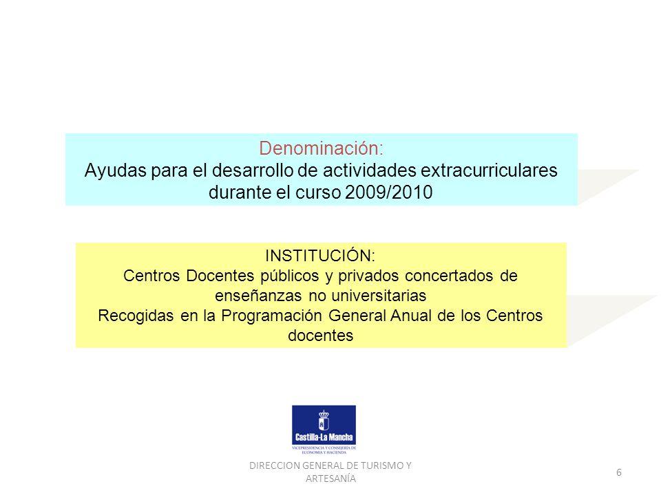 DIRECCION GENERAL DE TURISMO Y ARTESANÍA 6 Denominación: Ayudas para el desarrollo de actividades extracurriculares durante el curso 2009/2010 INSTITU