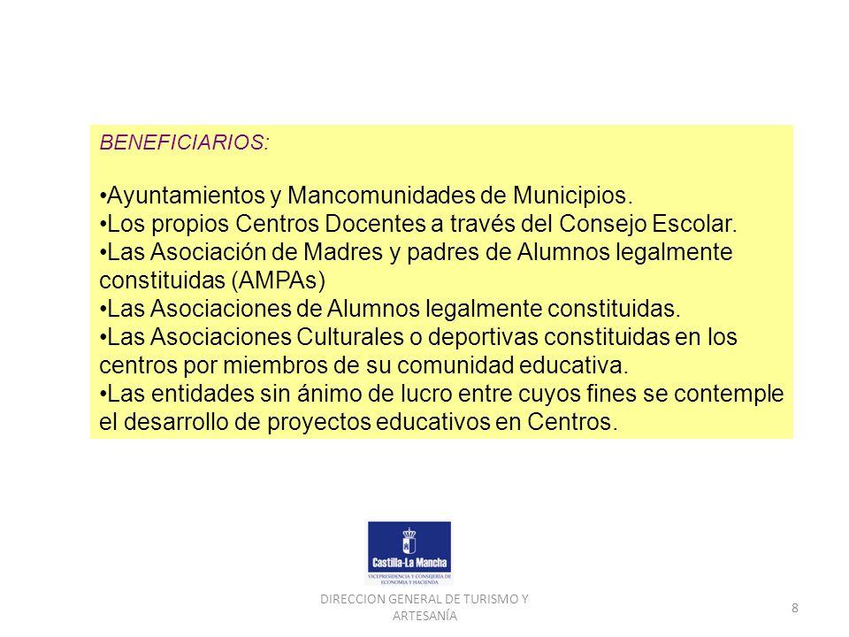 DIRECCION GENERAL DE TURISMO Y ARTESANÍA 8 BENEFICIARIOS: Ayuntamientos y Mancomunidades de Municipios. Los propios Centros Docentes a través del Cons