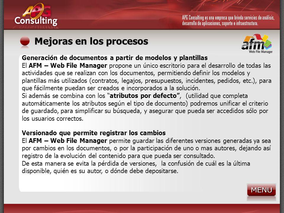 Mejoras en los procesos Generación de documentos a partir de modelos y plantillas El AFM – Web File Manager propone un único escritorio para el desarr