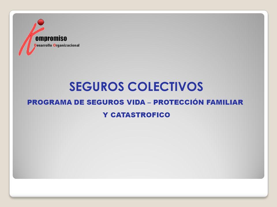 SEGUROS COLECTIVOS PROGRAMA DE SEGUROS VIDA – PROTECCIÓN FAMILIAR Y CATASTROFICO