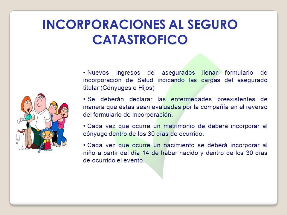 INCORPORACIONES AL SEGURO CATASTROFICO Nuevos ingresos de asegurados llenar formulario de incorporación de Salud indicando las cargas del asegurado ti