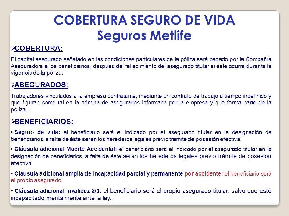 COBERTURA SEGURO DE VIDA Seguros Metlife COBERTURA: El capital asegurado señalado en las condiciones particulares de la póliza será pagado por la Comp