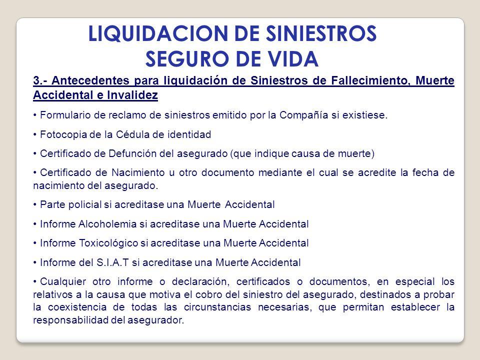 LIQUIDACION DE SINIESTROS SEGURO DE VIDA 3.- Antecedentes para liquidación de Siniestros de Fallecimiento, Muerte Accidental e Invalidez Formulario de