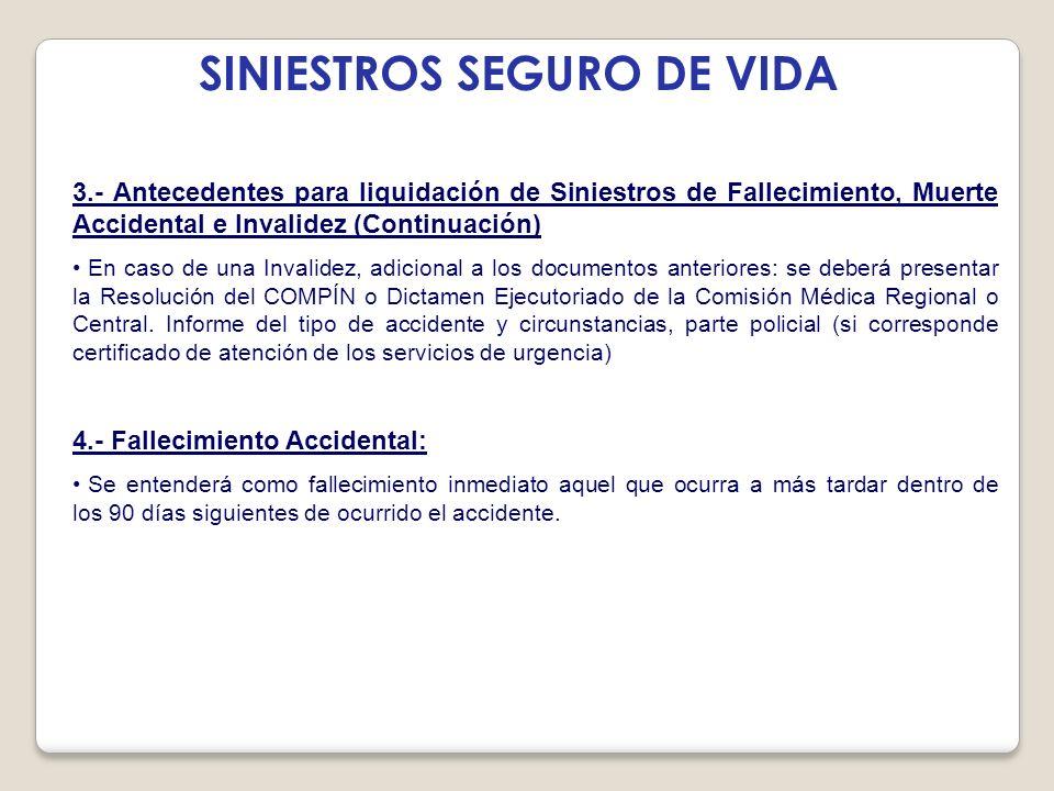 SINIESTROS SEGURO DE VIDA 3.- Antecedentes para liquidación de Siniestros de Fallecimiento, Muerte Accidental e Invalidez (Continuación) En caso de un