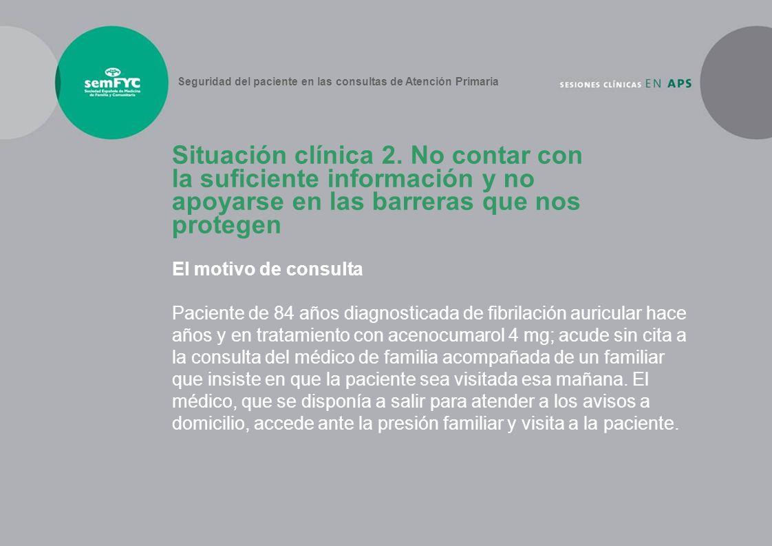 El motivo de consulta Paciente de 84 años diagnosticada de fibrilación auricular hace años y en tratamiento con acenocumarol 4 mg; acude sin cita a la