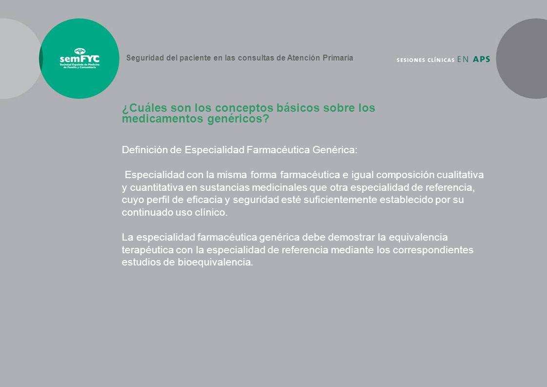 Definición de Especialidad Farmacéutica Genérica: Especialidad con la misma forma farmacéutica e igual composición cualitativa y cuantitativa en susta