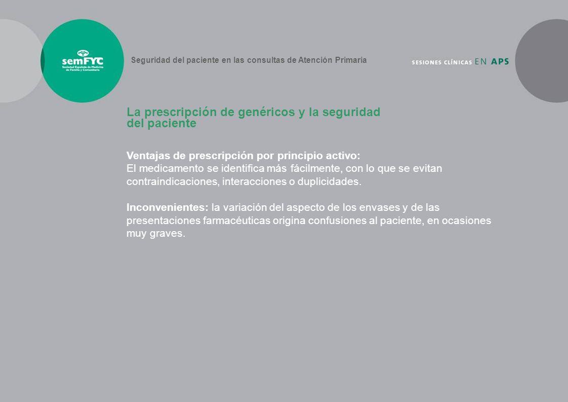 Ventajas de prescripción por principio activo: El medicamento se identifica más fácilmente, con lo que se evitan contraindicaciones, interacciones o d