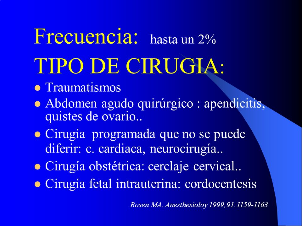 Frecuencia: hasta un 2% TIPO DE CIRUGIA : Traumatismos Abdomen agudo quirúrgico : apendicitis, quistes de ovario.. Cirugía programada que no se puede
