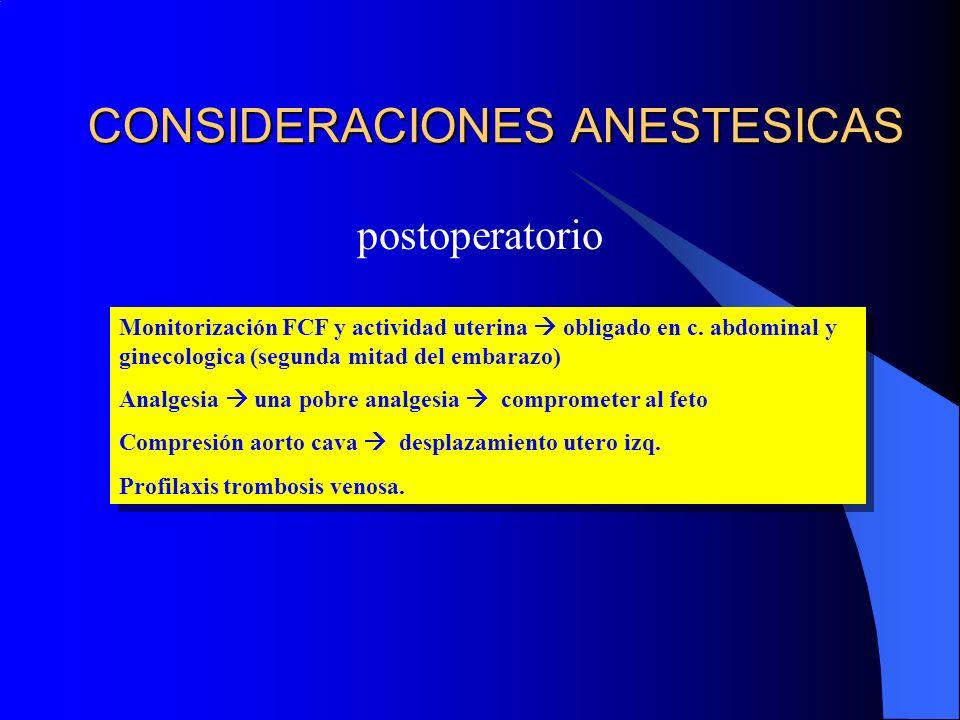 CONSIDERACIONES ANESTESICAS postoperatorio Monitorización FCF y actividad uterina obligado en c. abdominal y ginecologica (segunda mitad del embarazo)