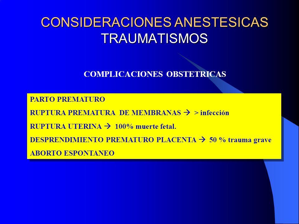 CONSIDERACIONES ANESTESICAS TRAUMATISMOS COMPLICACIONES OBSTETRICAS PARTO PREMATURO RUPTURA PREMATURA DE MEMBRANAS > infección RUPTURA UTERINA 100% muerte fetal.