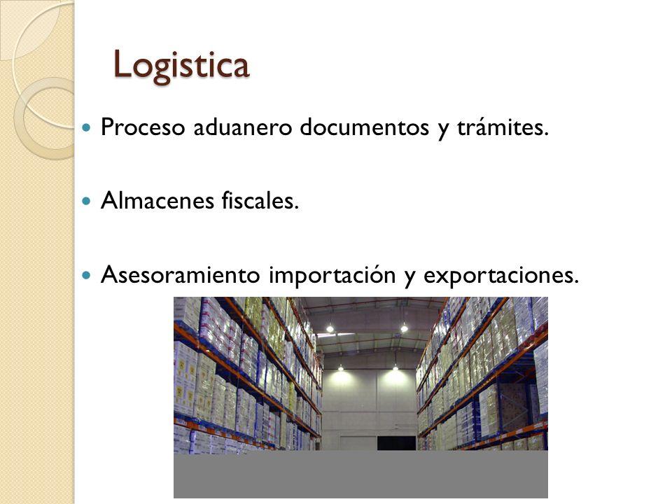 Logistica Proceso aduanero documentos y trámites. Almacenes fiscales. Asesoramiento importación y exportaciones.