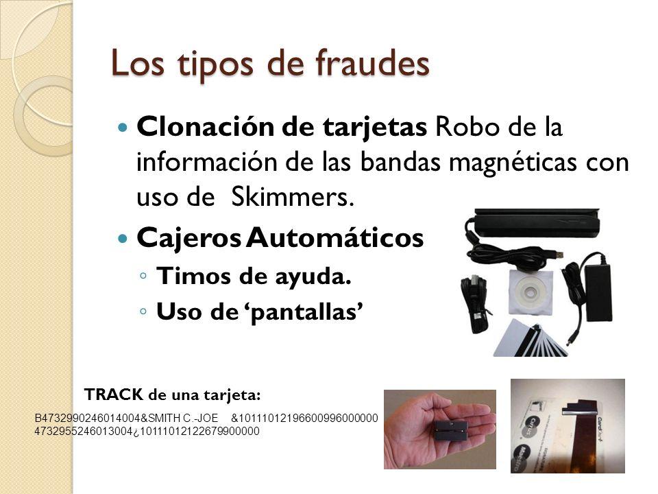 Los tipos de fraudes Clonación de tarjetas Robo de la información de las bandas magnéticas con uso de Skimmers. Cajeros Automáticos Timos de ayuda. Us