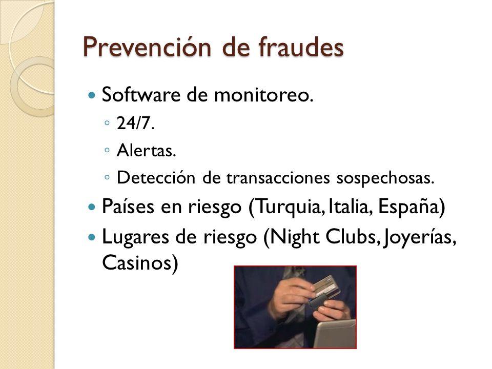 Prevención de fraudes Software de monitoreo. 24/7. Alertas. Detección de transacciones sospechosas. Países en riesgo (Turquia, Italia, España) Lugares