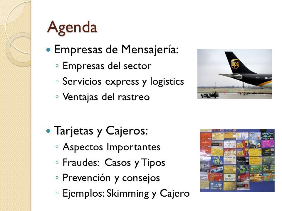 Agenda Empresas de Mensajería: Empresas del sector Servicios express y logistics Ventajas del rastreo Tarjetas y Cajeros: Aspectos Importantes Fraudes
