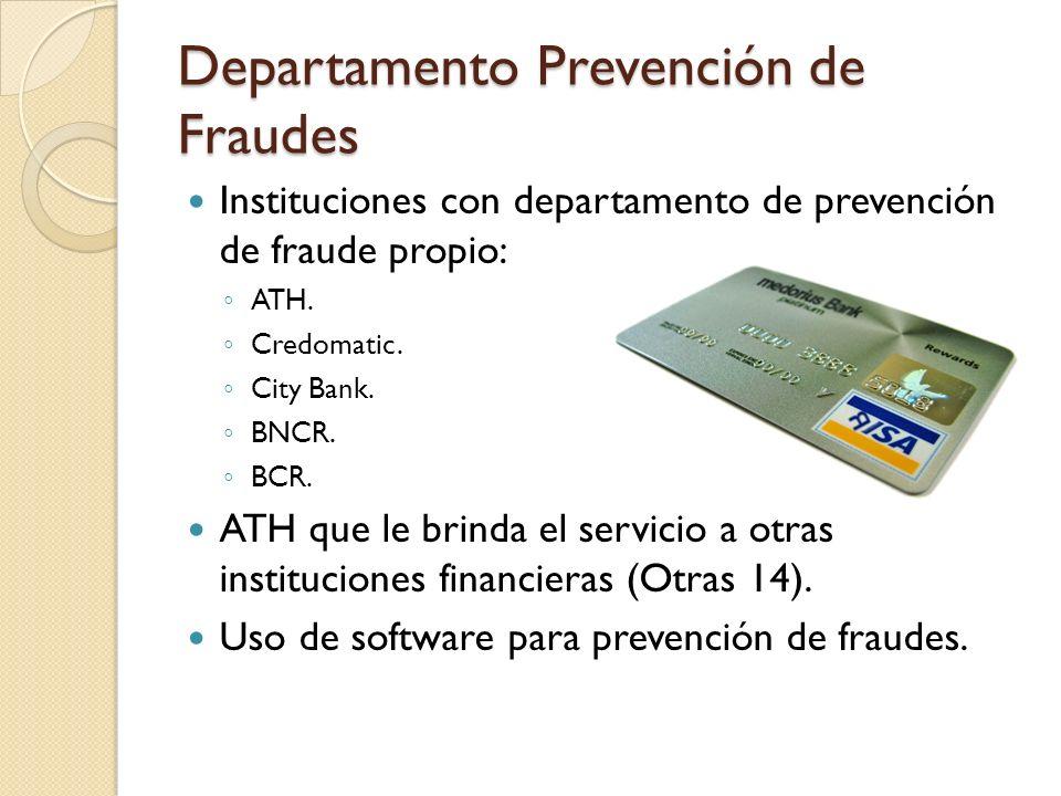 Departamento Prevención de Fraudes Instituciones con departamento de prevención de fraude propio: ATH. Credomatic. City Bank. BNCR. BCR. ATH que le br