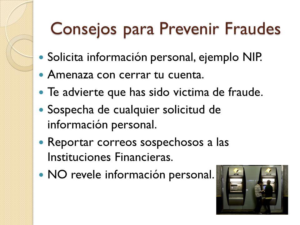 Consejos para Prevenir Fraudes Solicita información personal, ejemplo NIP. Amenaza con cerrar tu cuenta. Te advierte que has sido victima de fraude. S
