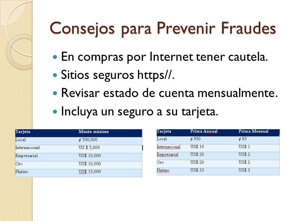 Consejos para Prevenir Fraudes En compras por Internet tener cautela. Sitios seguros https//. Revisar estado de cuenta mensualmente. Incluya un seguro
