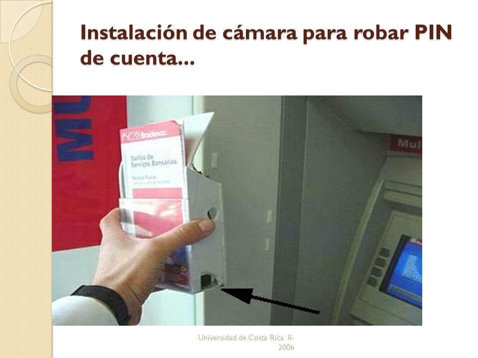 Universidad de Costa Rica II- 2006 Instalación de cámara para robar PIN de cuenta...