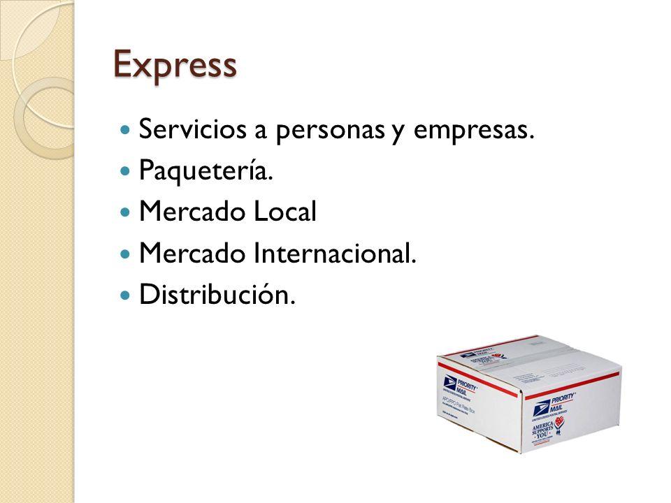 Express Servicios a personas y empresas. Paquetería. Mercado Local Mercado Internacional. Distribución.