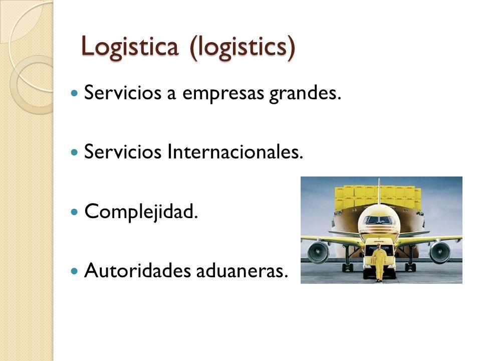 Logistica (logistics) Servicios a empresas grandes. Servicios Internacionales. Complejidad. Autoridades aduaneras.