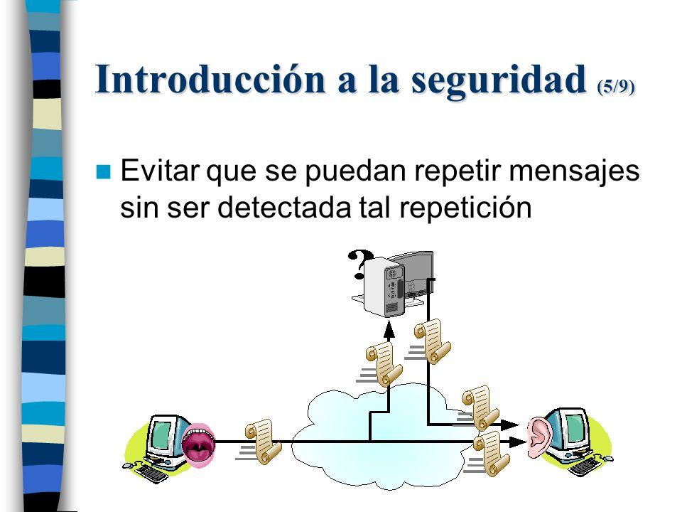 Introducción a la seguridad (5/9) Evitar que se puedan repetir mensajes sin ser detectada tal repetición