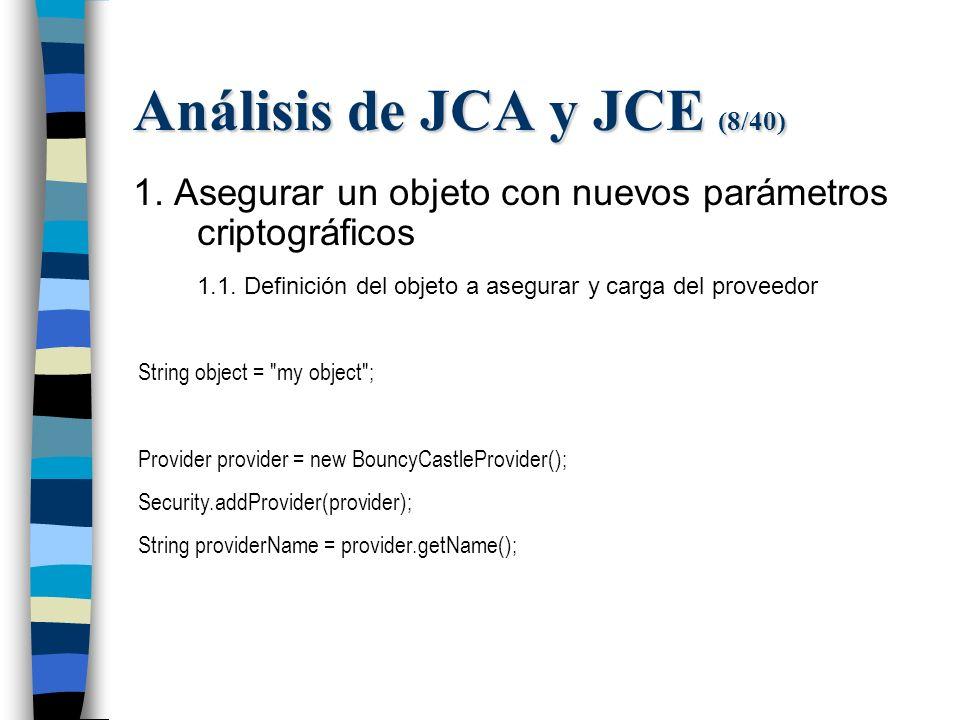 Análisis de JCA y JCE (8/40) 1. Asegurar un objeto con nuevos parámetros criptográficos 1.1.
