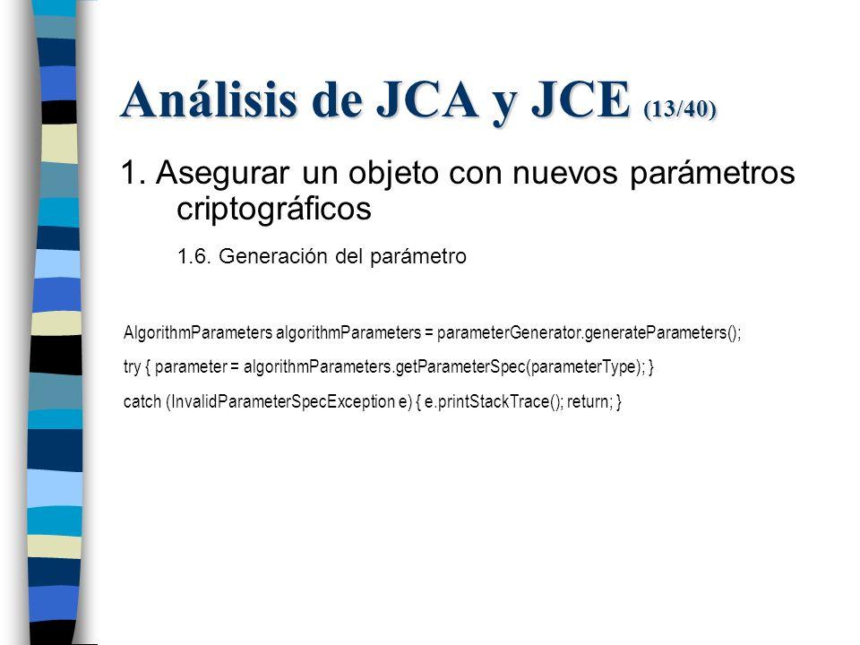 Análisis de JCA y JCE (13/40) 1. Asegurar un objeto con nuevos parámetros criptográficos 1.6.