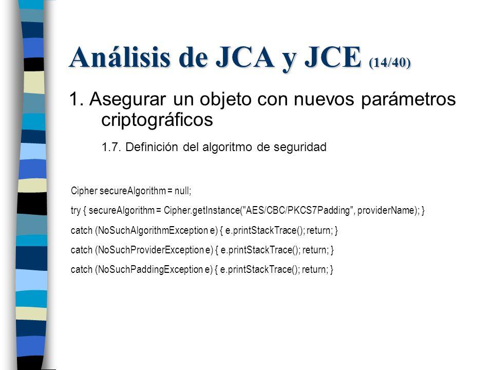 Análisis de JCA y JCE (14/40) 1. Asegurar un objeto con nuevos parámetros criptográficos 1.7.