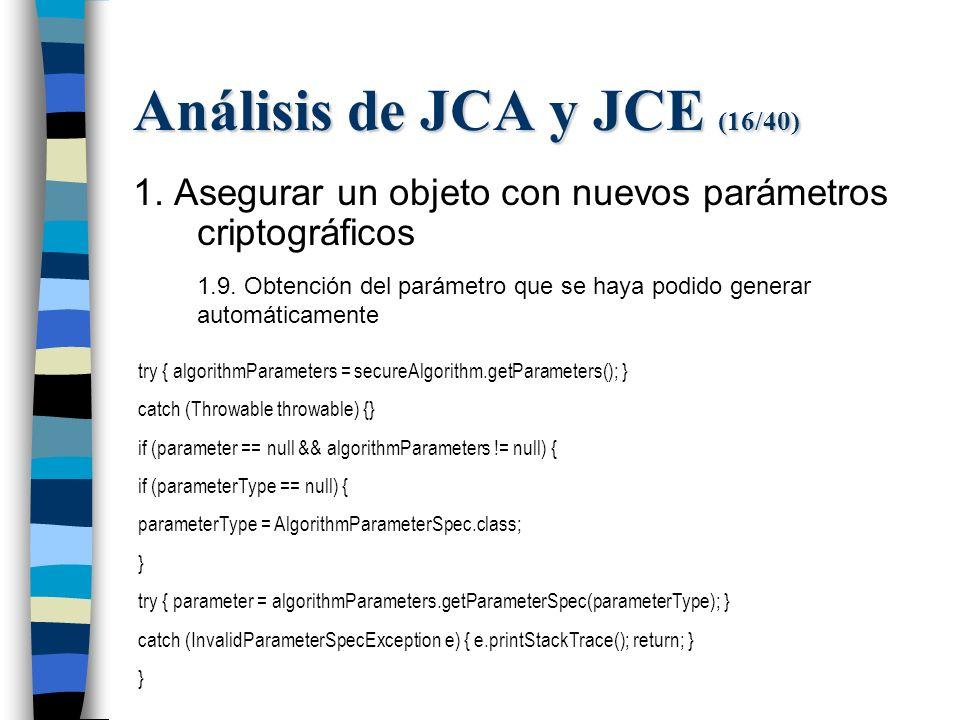 Análisis de JCA y JCE (16/40) 1. Asegurar un objeto con nuevos parámetros criptográficos 1.9.