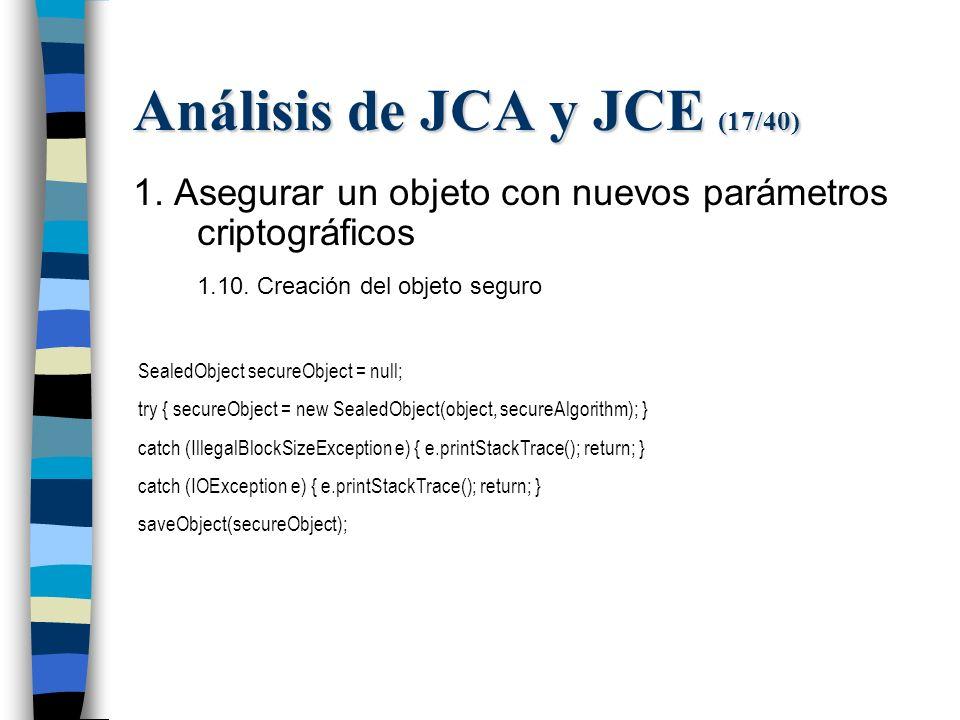 Análisis de JCA y JCE (17/40) 1. Asegurar un objeto con nuevos parámetros criptográficos 1.10.