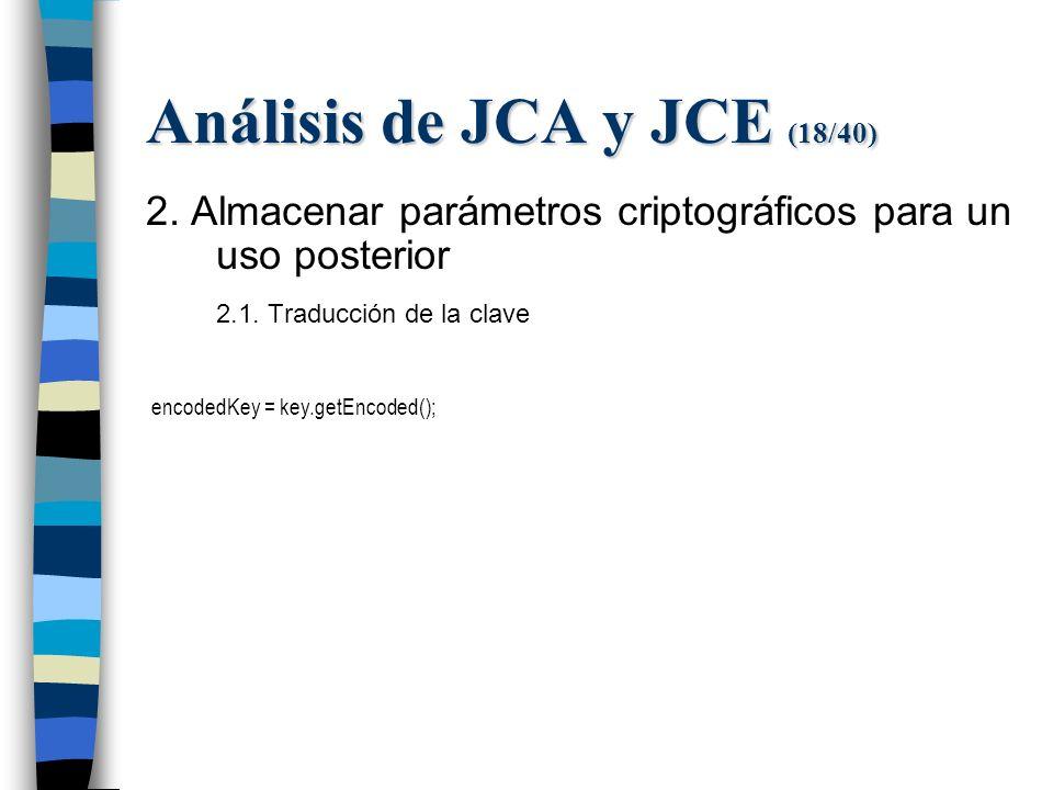 Análisis de JCA y JCE (18/40) 2. Almacenar parámetros criptográficos para un uso posterior 2.1.