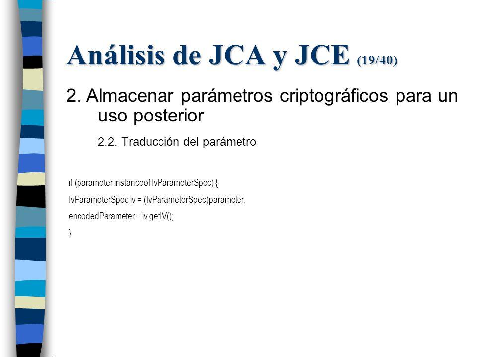 Análisis de JCA y JCE (19/40) 2. Almacenar parámetros criptográficos para un uso posterior 2.2.
