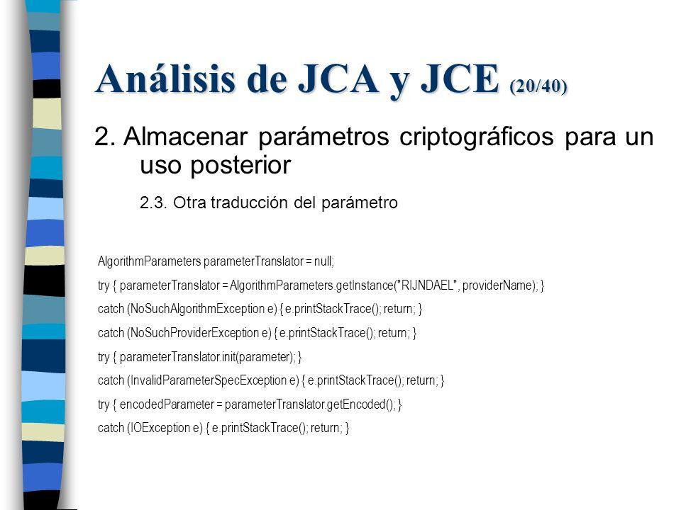 Análisis de JCA y JCE (20/40) 2. Almacenar parámetros criptográficos para un uso posterior 2.3.