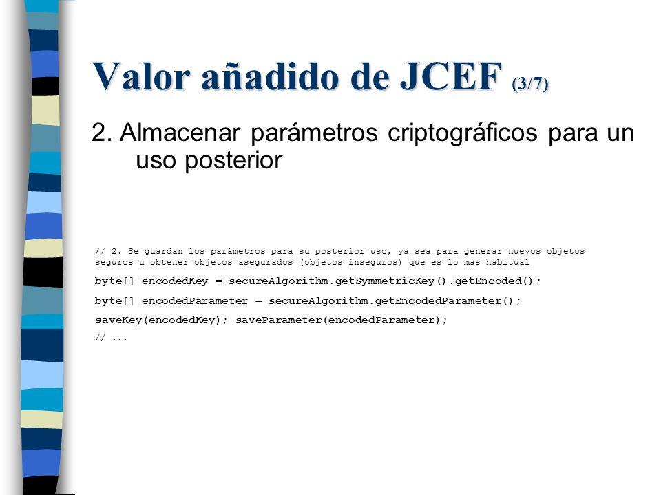 Valor añadido de JCEF (3/7) 2. Almacenar parámetros criptográficos para un uso posterior // 2.
