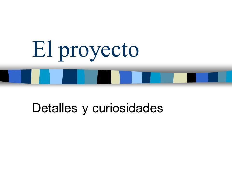 El proyecto Detalles y curiosidades