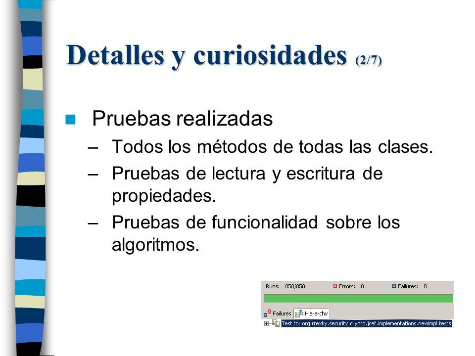 Detalles y curiosidades (2/7) Pruebas realizadas –Todos los métodos de todas las clases.