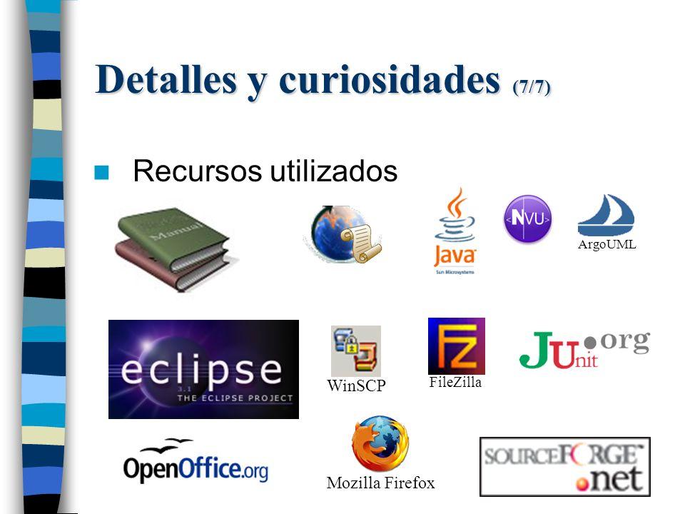 Detalles y curiosidades (7/7) Recursos utilizados ArgoUML WinSCP FileZilla Mozilla Firefox