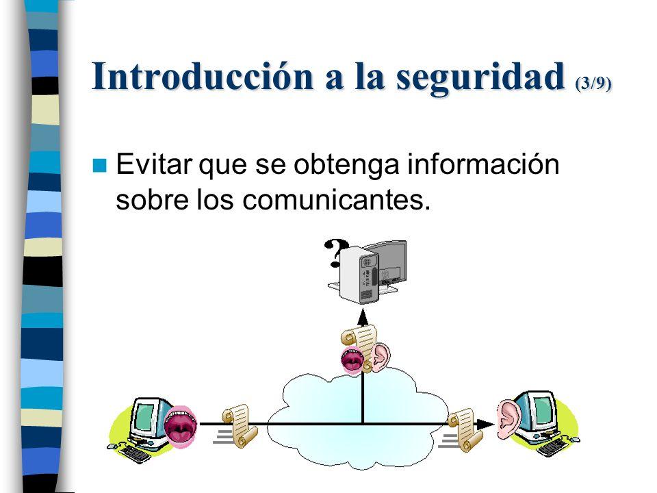 Introducción a la seguridad (3/9) Evitar que se obtenga información sobre los comunicantes.