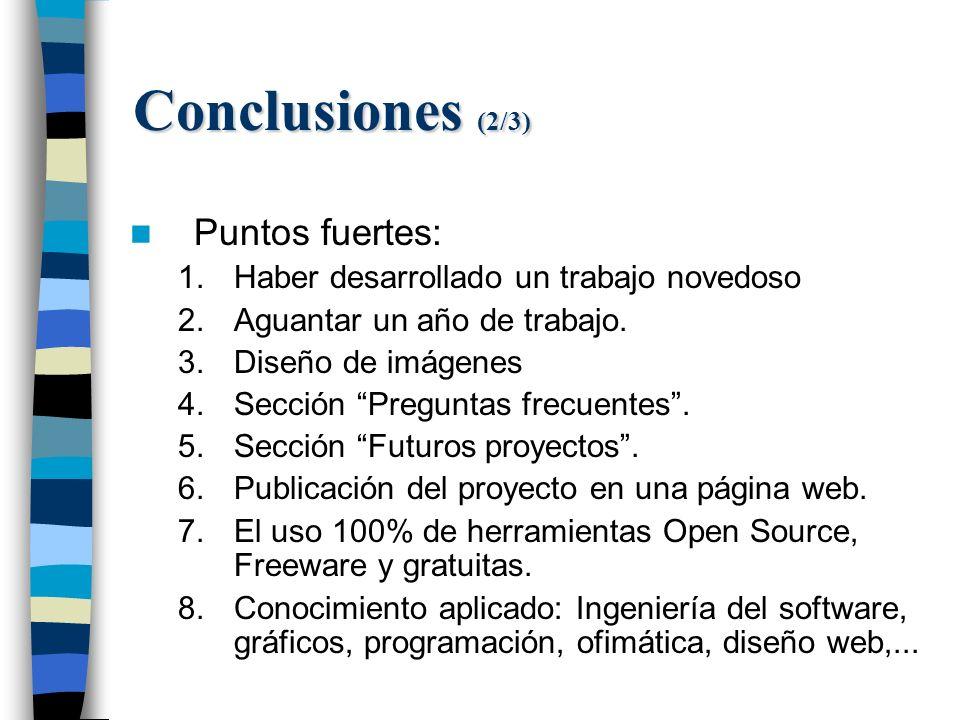 Conclusiones (2/3) Puntos fuertes: 1.Haber desarrollado un trabajo novedoso 2.Aguantar un año de trabajo.