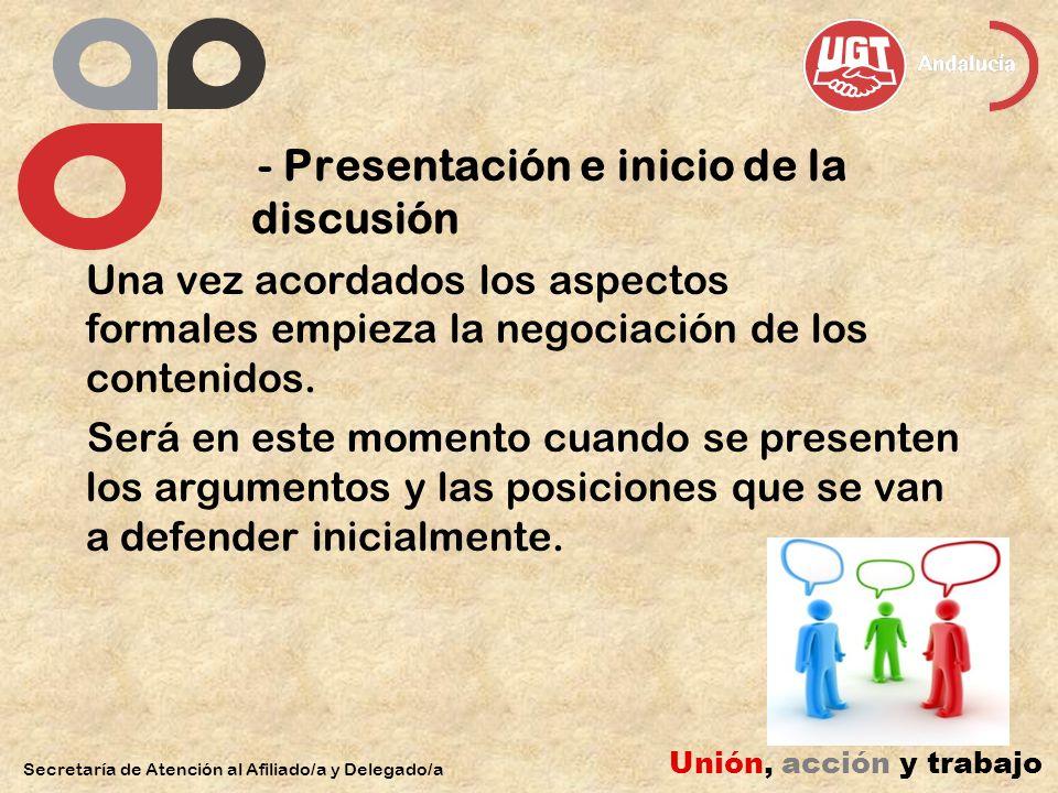 - Presentación e inicio de la discusión Una vez acordados los aspectos formales empieza la negociación de los contenidos. Será en este momento cuando