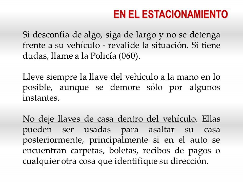 Si desconfia de algo, siga de largo y no se detenga frente a su vehículo - revalide la situación. Si tiene dudas, llame a la Policía (060). Lleve siem