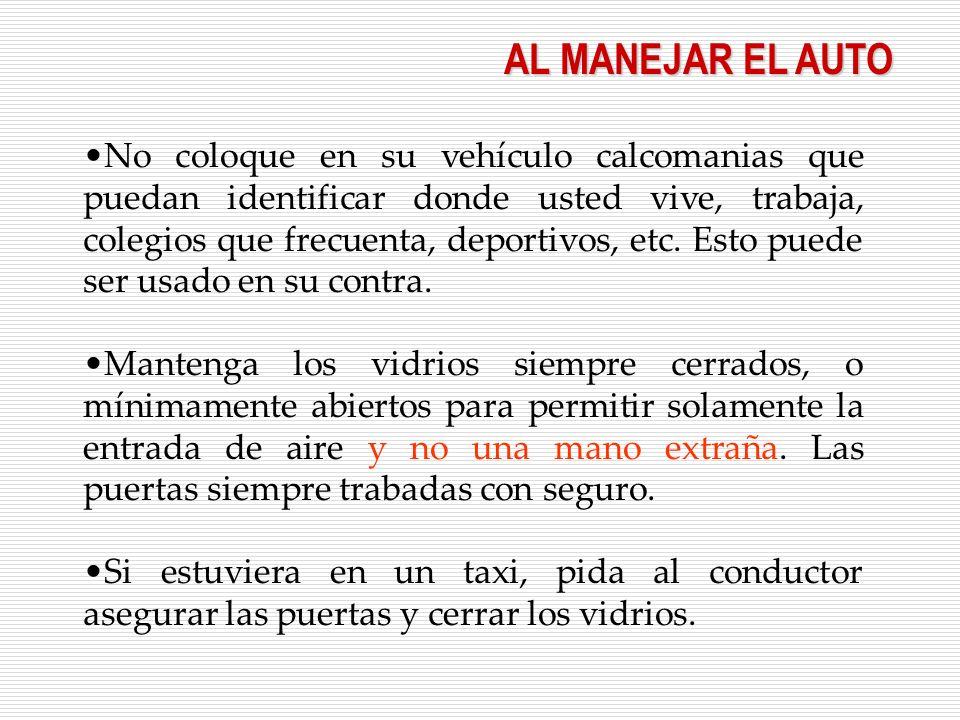 No coloque en su vehículo calcomanias que puedan identificar donde usted vive, trabaja, colegios que frecuenta, deportivos, etc.