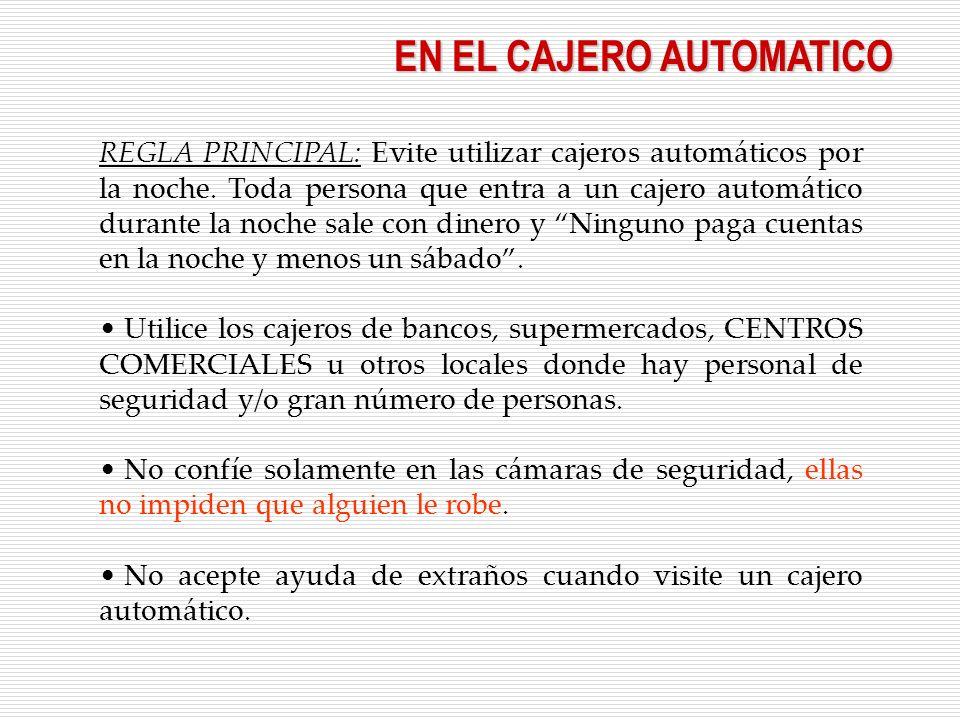 EN EL CAJERO AUTOMATICO REGLA PRINCIPAL: Evite utilizar cajeros automáticos por la noche. Toda persona que entra a un cajero automático durante la noc