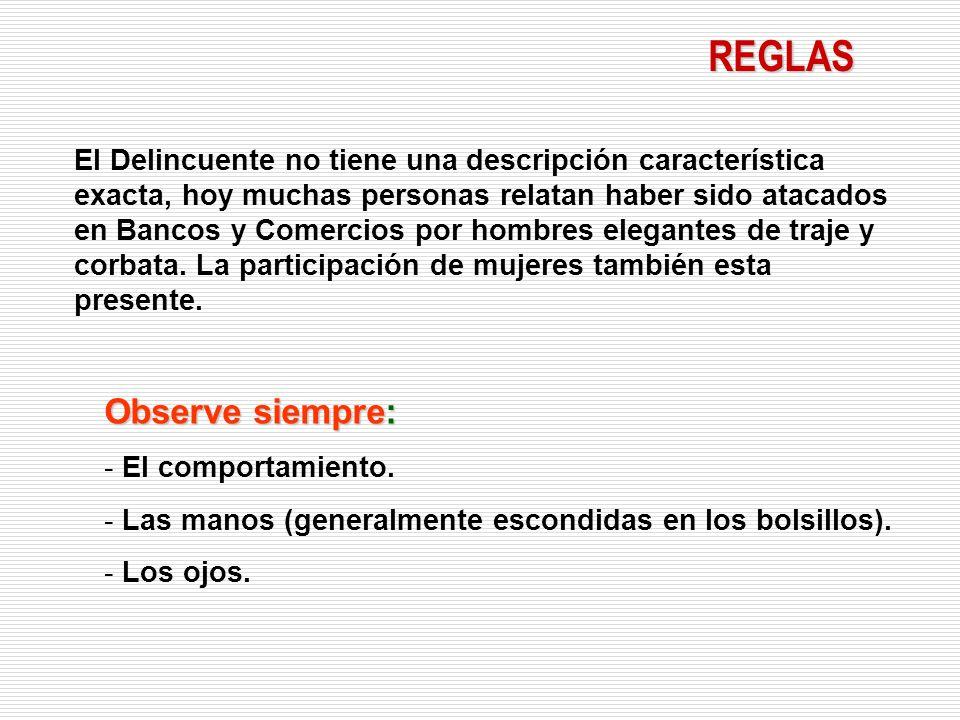 REGLAS El Delincuente no tiene una descripción característica exacta, hoy muchas personas relatan haber sido atacados en Bancos y Comercios por hombre
