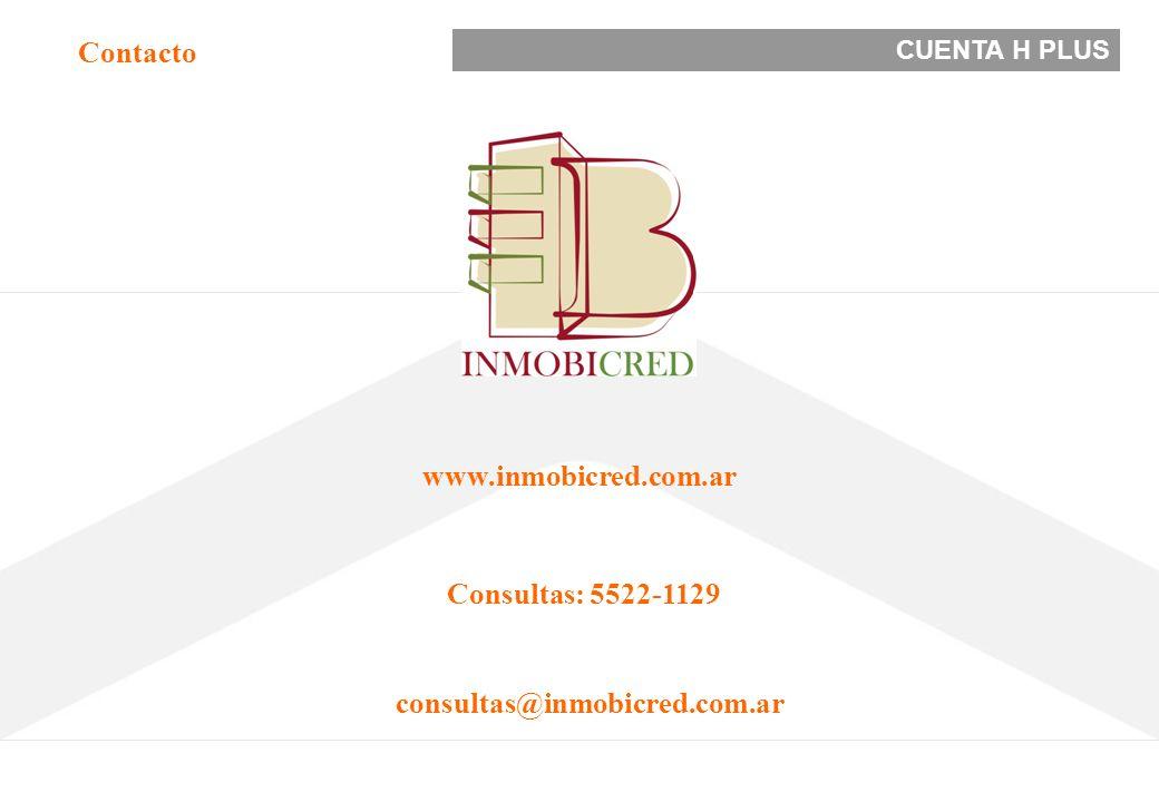 CUENTA H PLUS Consultas: 5522-1129 consultas@inmobicred.com.ar www.inmobicred.com.ar Contacto